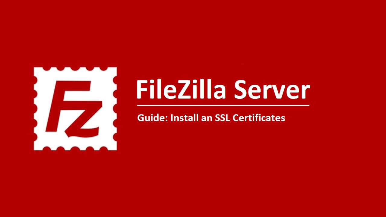 10 Simple Steps To Install Ssl Certificate On Filezilla Server